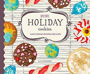 Super Simple Holiday Cookies: Easy Cookie Recipes for Kids